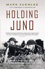 Holding Juno: Canada's Heroic Defence of the D-Day Beaches: June 7-12, 1...