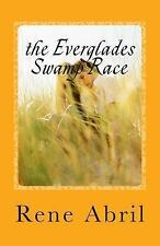 The Everglades Swamp Race : Loving the Swamps by Rene' Abril (2014, Paperback)
