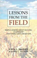 Lessons from the Field : Simple Lessons on Success, Leadership and Living a...
