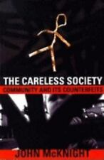 The Careless Society: Community And Its Counterfeits by Mcknight, John