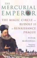 The Mercurial Emperor: The Magic Circle of Rudolf II in Renaissance Prague by Pe