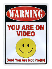 "Warning ""You Are On Video ""and You are not pretty"" Metal Outdoor Sign 17"" x 12"""