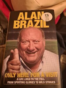Book - Alan Brazil - Only Here For A Visit A Life Lived to the Full