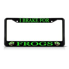 I BRAKE FOR FROGS Black Metal Heavy Duty License Plate Frame Tag Border