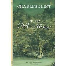 The Wild Wood by Charles de Lint (2004, Paperback, Revised)