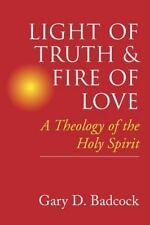 Light of Truth and Fire of Love : A Theology of the Holy Spirit by Gary D....