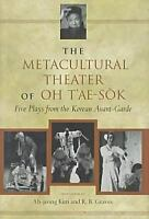Metacultural Theater of Oh T'ae-Sok : Five Plays from the Korean Avant-Garde