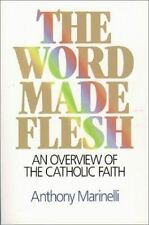 The Word Made Flesh : An Overview of the Catholic Faith by Anthony J. Marinelli