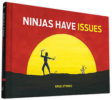NEW, GREG STONES, NINJAS HAVE ISSUES. HARDCOVER. 9781452144740