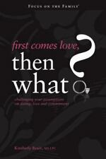 First Comes Love, Then What?: Challenging Your Assumptions on Dating, Love and C