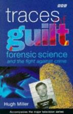 Traces of Guilt : Forensic Science and the Fight Against Crime by Hugh Miller...