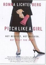 Pitch Like a Girl: Get Respect, Get Noticed, Get What You Want by Ronna Lichtenb