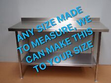 ~ MADE TO MEASURE STAINLESS BENCH WORKTOP  TABLE +SHELF ASSEMBLED + WELDED