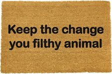 Keep the Change you Filthy Animal Coir Doormat Indoor Outdoor