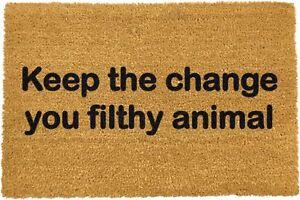 Keep the Change you Filthy Animal Coir Doormat Indoor Outdoor