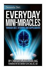 Dementia Diet: Dementia Diet: Everyday Mini-Miracles : Through Diet, Vitamins...