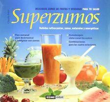 Superzumos: Deliciosos jugos de frutas y verduras