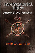 NEW Adversarial Light: Magick of the Nephilim by Michael William Ford