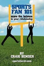Sports Fan 101 : Score the Balance in Your Relationship by Craig Bender...