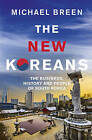The New Koreans: The Business, History and People of South Korea by Breen, Mr Mi