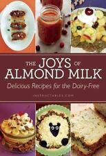 The Joys of Almond Milk: Delicious Recipes for the Dairy-Free (Paperback or Soft