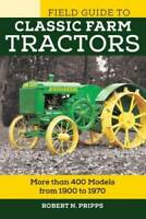 Field Guide to Classic Farm Tractors: More than 400 Models from 1900 to 1 - GOOD