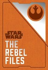 Star Wars: The Rebel Files: (star Wars Books, Science Fiction Adventure Books,