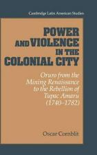 Power and Violence in the Colonial City: Oruro from the Mining Renaissance to th