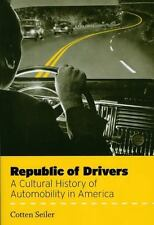 Republic of Drivers : A Cultural History of Automobility in America by Cotten...