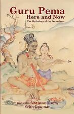 Guru Pema Here and Now : The Mythology of the Lotus Born: By Dowman, Keith Kh...