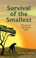 Survival of the Smallest : The Story of How Speech Began: By Turner, Wendy