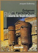 ENIGMES DE L'ARCHITECTURE DANS LE SUD-OUEST.