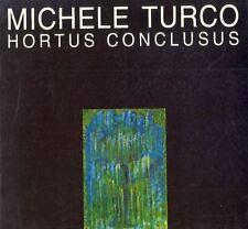 TURCO Michele, Michele Turco. Hortus conclusus