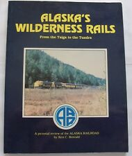 Alaska's Wilderness Rails From the Taiga to the Tundra (1982 First Printing)