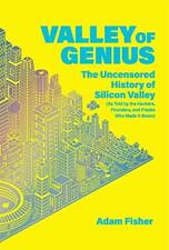 Valley of Genius: The Uncensored History of Silicon Valley (As Told by the Hac,