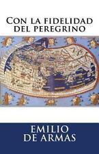 Con la Fidelidad Del Peregrino by Emilio de Armas (2014, Paperback)