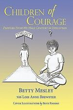Children of Courage : Profiles from My Half Century in Education by Betty...