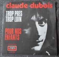 Claude Dubois, trop pres trop loin / pour nos enfants, SP - 45 tours