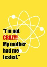 FUNNY  QUOTE POSTER / PRINT BIG BANG THEORY SHELDON I'M NOT CRAZY