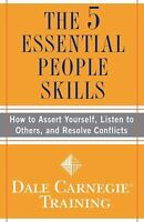 The 5 Essential People Skills : How to Assert Yourself, Listen to Others, and...