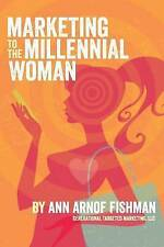 NEW Marketing to the Millennial Woman by Ann  Arnof Fishman