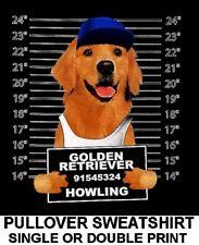 GOLDEN RETRIEVER MUG SHOT FUNNY NAUGHTY BAD DOG ART PULLOVER SWEATSHIRT WS777