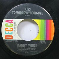 Hear! Northern Soul 45 Danny White - Kiss Tomorrow Good-Bye / You Can Never Keep