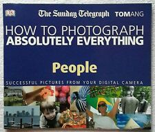 DK How to Photo Graph Absolutely Everything: People by Tom Ang