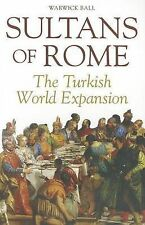Sultans of Rome: The Turkish World Expansion by Warwick Ball (Paperback /...