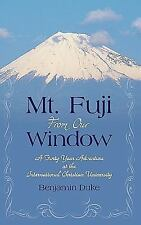 Mt. Fuji from Our Window : A Forty-Year Adventure at the International...