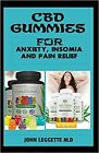 CBD gummies for anxiety, insomia and pain relief by JOHN LEGGETTE m.d Paperback