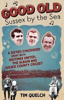 Good Old Sussex by the Sea A Sixties Childhood Spent with Hasti... 9781785316197