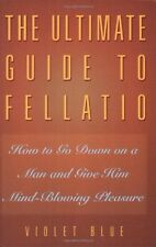 The Ultimate Guide to Fellatio: How to Go Down on a Man and Give Him Mind-Blowin
