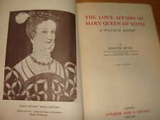 The Love Affairs of Mary Queen of Scots c. 1903 Martin Hume A Political History